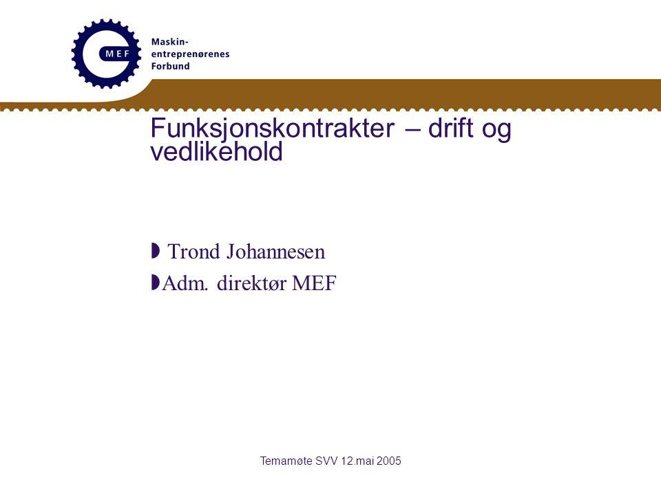 Temamøte SVV 12.mai 2005 Funksjonskontrakter – drift og vedlikehold  Trond Johannesen  Adm.