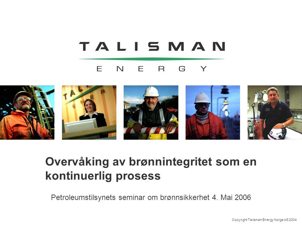 Copyright Talisman Energy Norge AS 2004 Overvåking av brønnintegritet som en kontinuerlig prosess Petroleumstilsynets seminar om brønnsikkerhet 4.