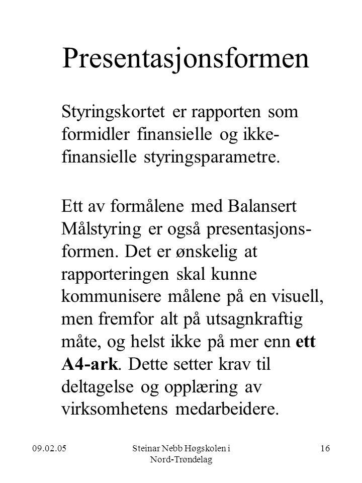 09.02.05Steinar Nebb Høgskolen i Nord-Trøndelag 16 Presentasjonsformen Styringskortet er rapporten som formidler finansielle og ikke- finansielle styr