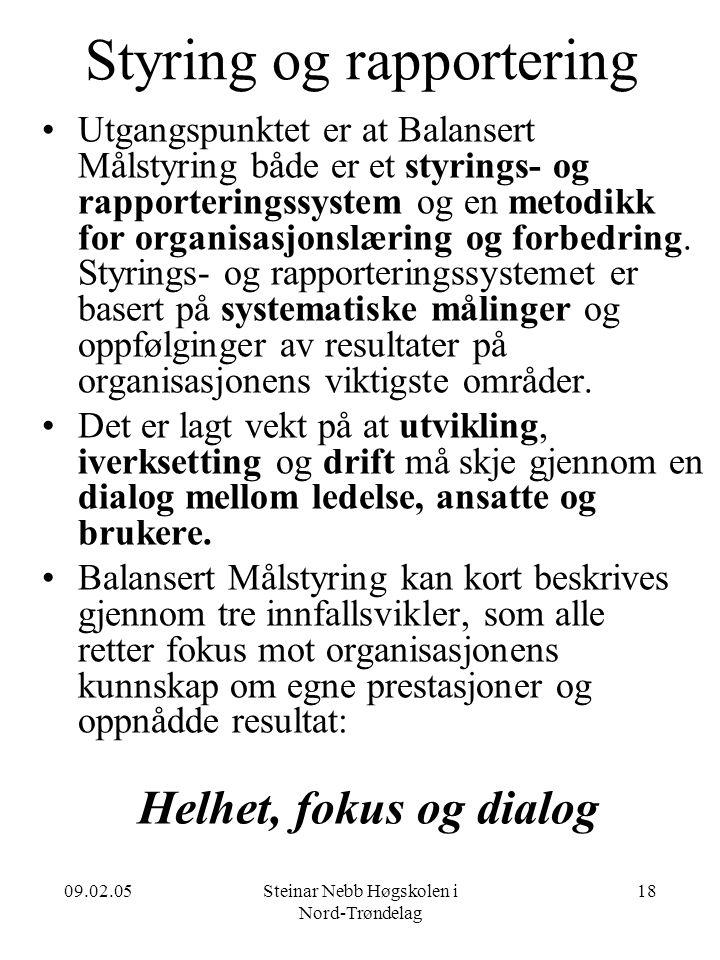 09.02.05Steinar Nebb Høgskolen i Nord-Trøndelag 18 Styring og rapportering •Utgangspunktet er at Balansert Målstyring både er et styrings- og rapporte