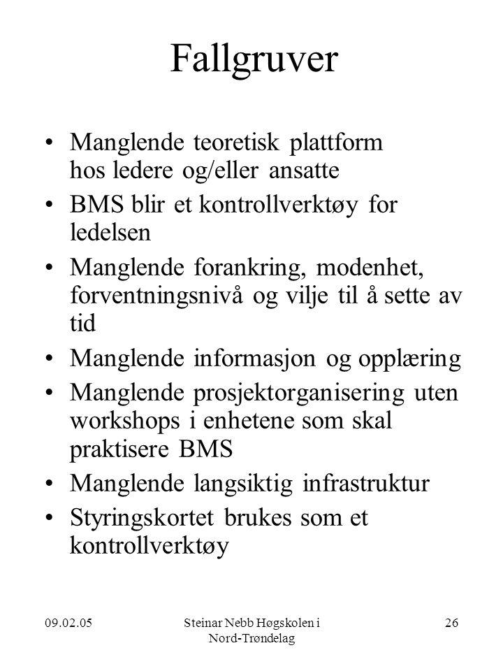 09.02.05Steinar Nebb Høgskolen i Nord-Trøndelag 26 Fallgruver •Manglende teoretisk plattform hos ledere og/eller ansatte •BMS blir et kontrollverktøy