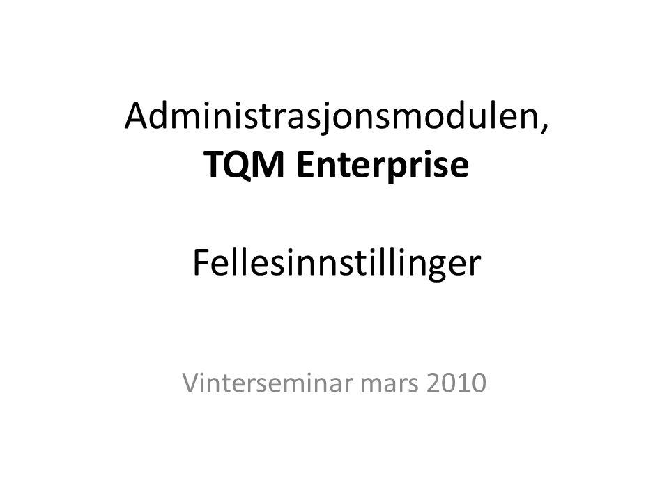 Administrasjonsmodulen, TQM Enterprise Fellesinnstillinger Vinterseminar mars 2010