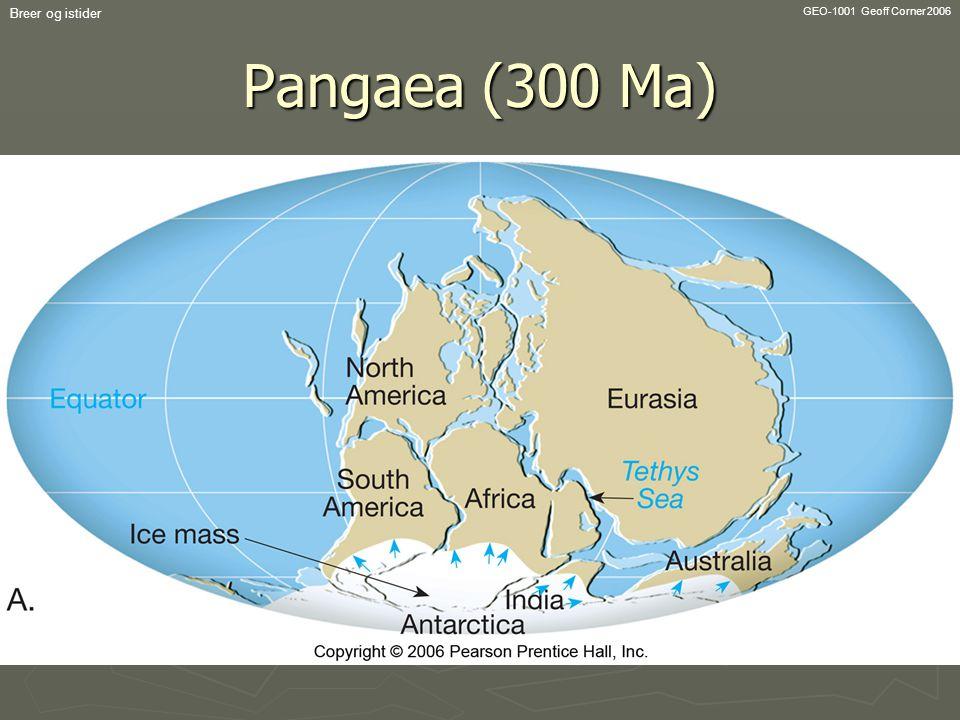 GEO-1001 Geoff Corner 2006 Breer og istider Pangaea (300 Ma)