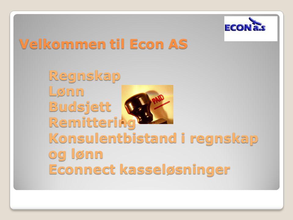 Velkommen til Econ AS Regnskap Lønn Budsjett Remittering Konsulentbistand i regnskap og lønn Econnect kasseløsninger