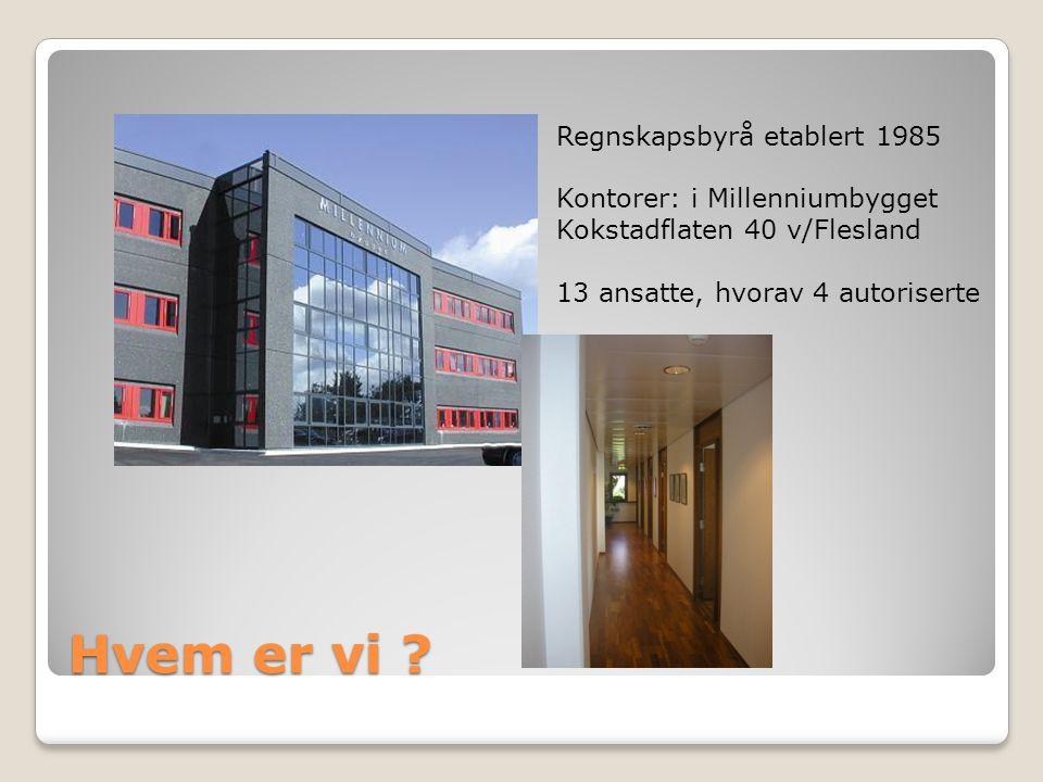 Hvem er vi ? Regnskapsbyrå etablert 1985 Kontorer: i Millenniumbygget Kokstadflaten 40 v/Flesland 13 ansatte, hvorav 4 autoriserte