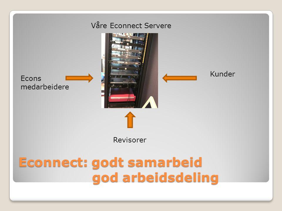 Econnect: godt samarbeid god arbeidsdeling Våre Econnect Servere Econs medarbeidere Kunder Revisorer