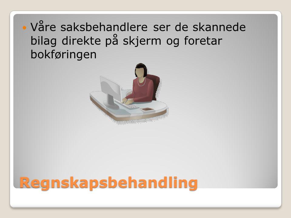 Regnskapsbehandling  Våre saksbehandlere ser de skannede bilag direkte på skjerm og foretar bokføringen