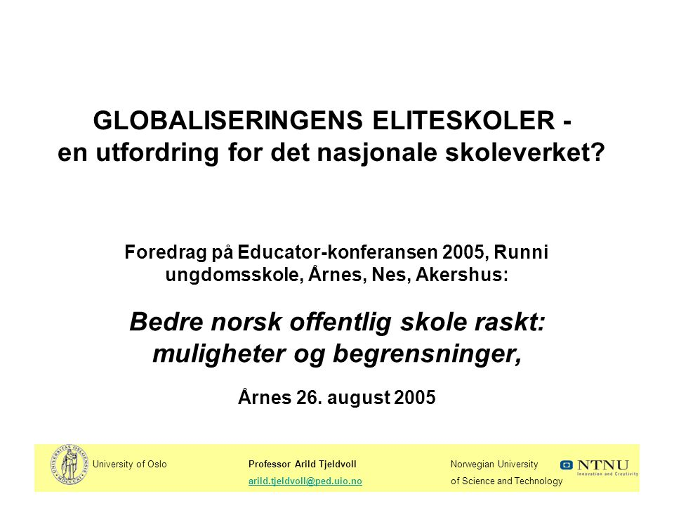 University of OsloProfessor Arild TjeldvollNorwegian University arild.tjeldvoll@ped.uio.noof Science and Technologyarild.tjeldvoll@ped.uio.no INNLEDNING •Hva ser vi internasjonalt.
