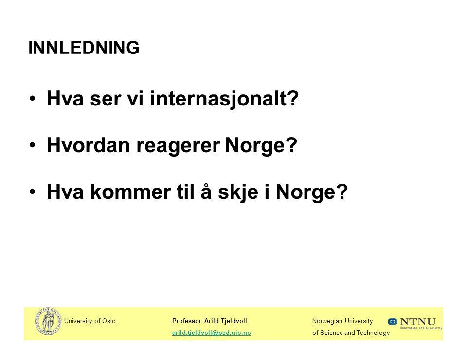 University of OsloProfessor Arild TjeldvollNorwegian University arild.tjeldvoll@ped.uio.noof Science and Technologyarild.tjeldvoll@ped.uio.no HOVEDPUNKTER I FOREDRAGET 1.