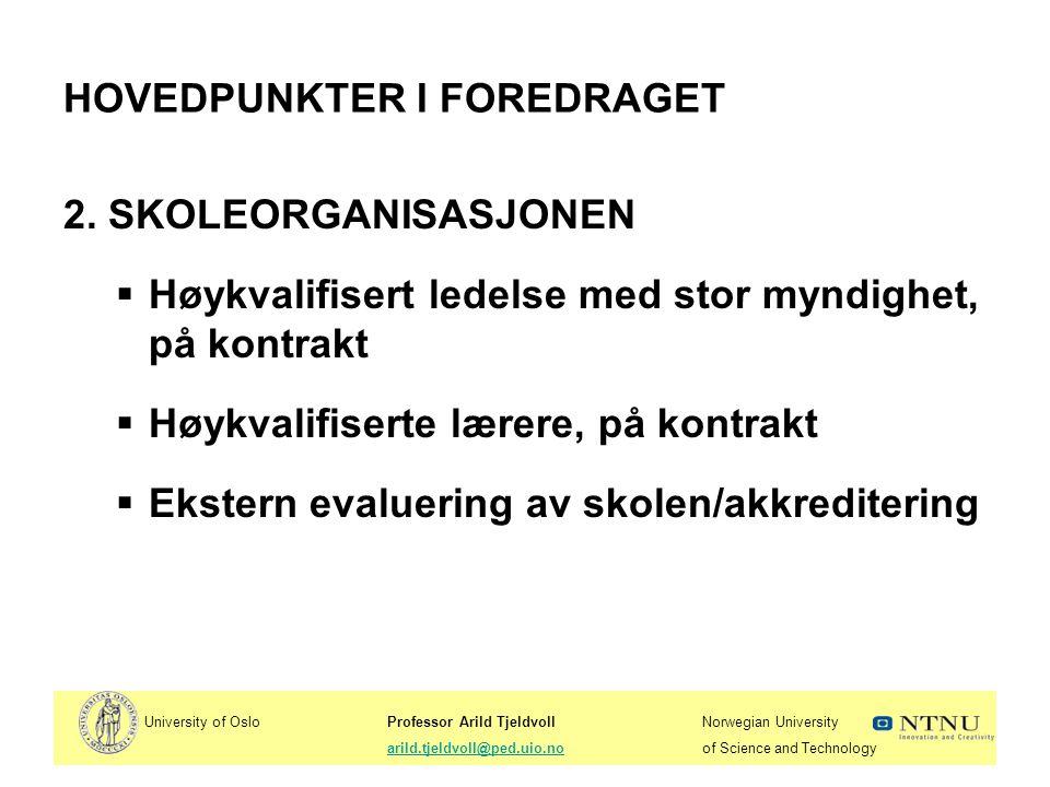 University of OsloProfessor Arild TjeldvollNorwegian University arild.tjeldvoll@ped.uio.noof Science and Technologyarild.tjeldvoll@ped.uio.no HOVEDPUNKTER I FOREDRAGET 3.