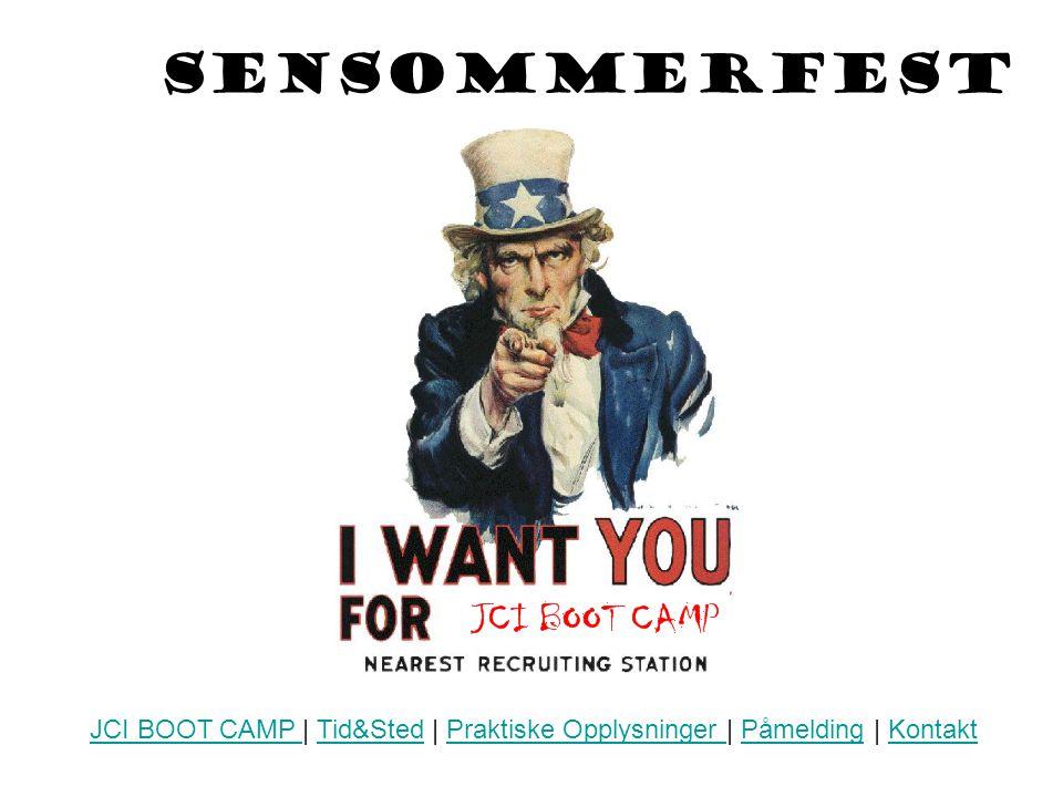 Sensommerfest JCI BOOT CAMP JCI BOOT CAMP | Tid&Sted | Praktiske Opplysninger | Påmelding | KontaktTid&StedPraktiske Opplysninger PåmeldingKontakt