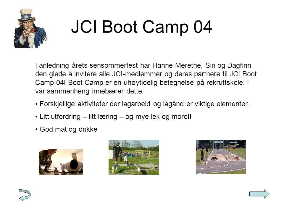 JCI Boot Camp 04 I anledning årets sensommerfest har Hanne Merethe, Siri og Dagfinn den glede å invitere alle JCI-medlemmer og deres partnere til JCI Boot Camp 04.