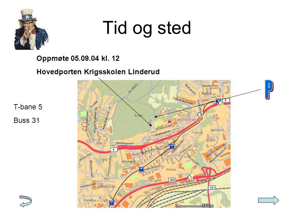 Tid og sted Oppmøte 05.09.04 kl. 12 Hovedporten Krigsskolen Linderud T-bane 5 Buss 31