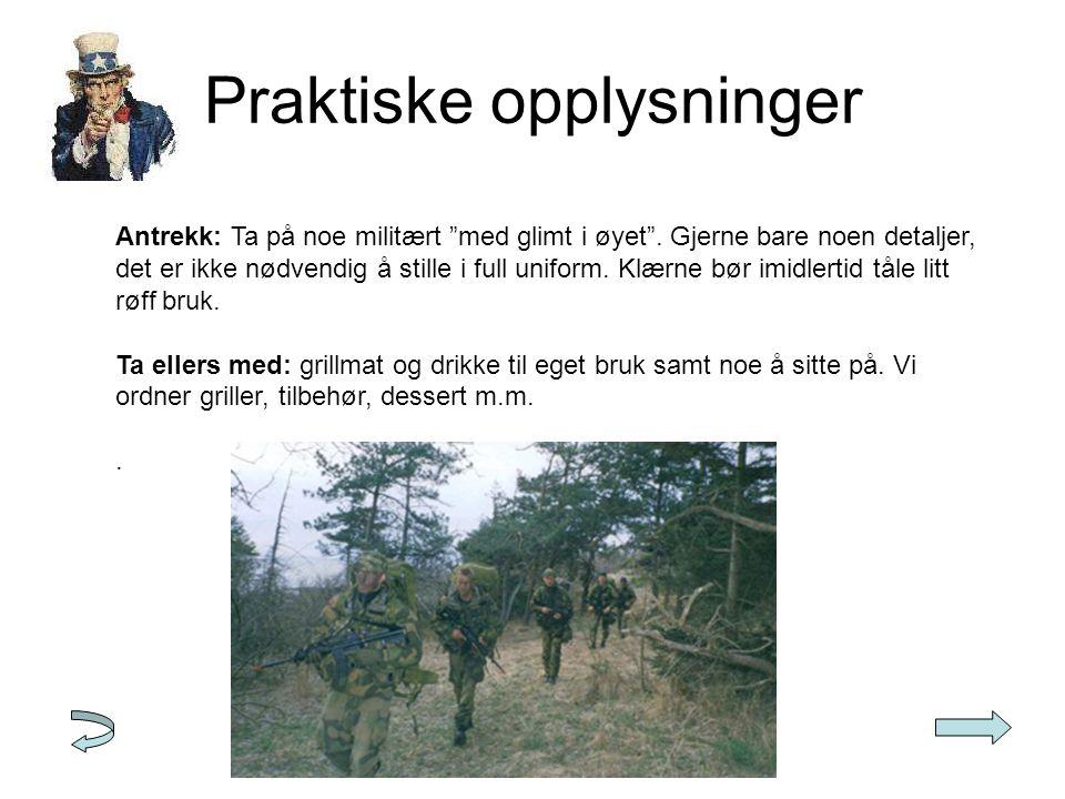 Praktiske opplysninger Antrekk: Ta på noe militært med glimt i øyet .