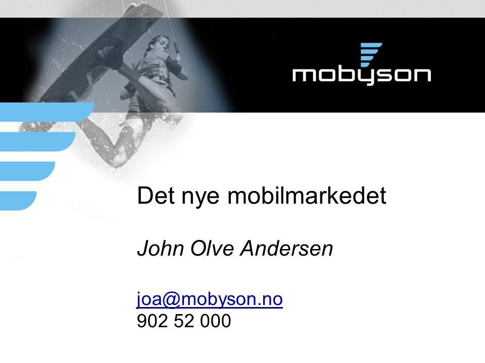 Det nye mobilmarkedet John Olve Andersen joa@mobyson.no 902 52 000 joa@mobyson.no