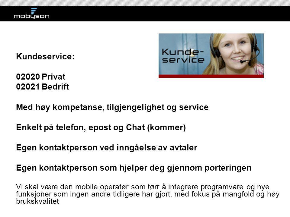 Kundeservice: 02020 Privat 02021 Bedrift Med høy kompetanse, tilgjengelighet og service Enkelt på telefon, epost og Chat (kommer) Egen kontaktperson v