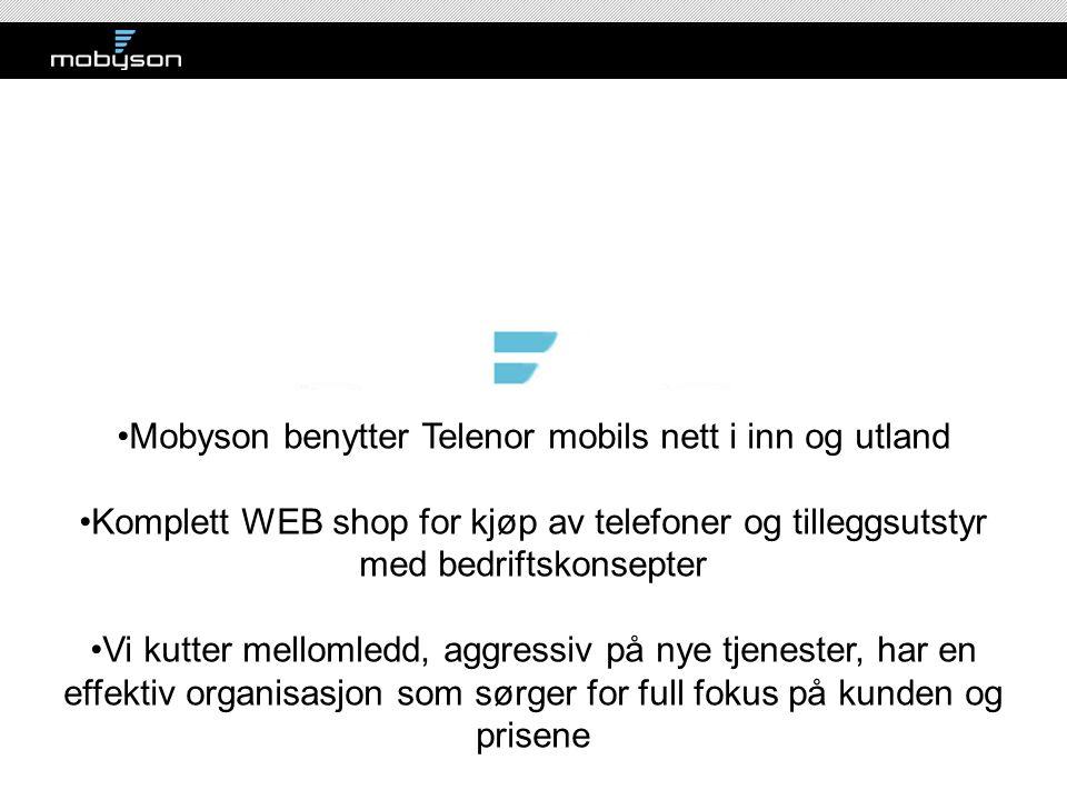 •Mobyson benytter Telenor mobils nett i inn og utland •Komplett WEB shop for kjøp av telefoner og tilleggsutstyr med bedriftskonsepter •Vi kutter mell