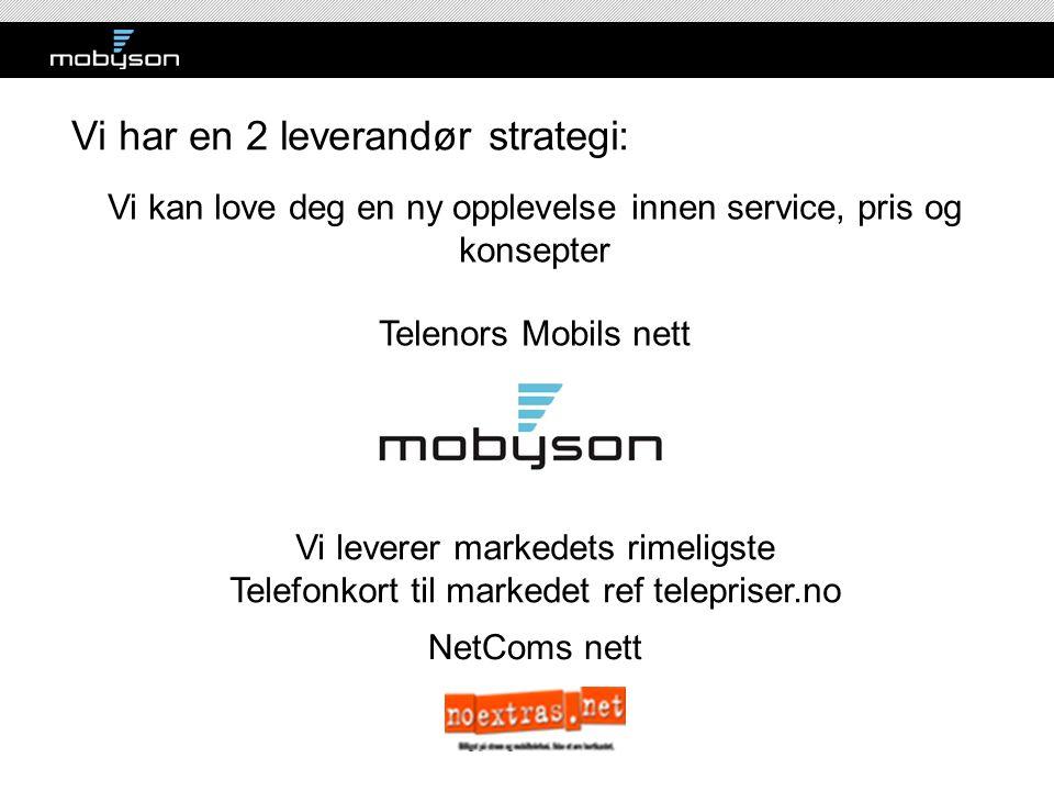 Vi kan love deg en ny opplevelse innen service, pris og konsepter Telenors Mobils nett NetComs nett Vi leverer markedets rimeligste Telefonkort til ma