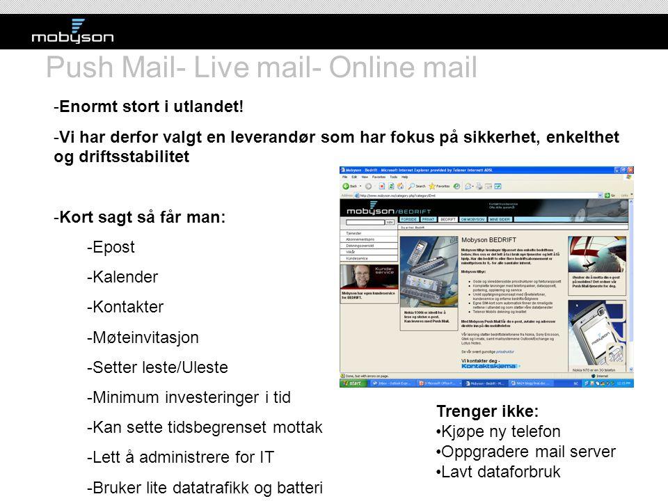Push Mail- Live mail- Online mail -Enormt stort i utlandet! -Vi har derfor valgt en leverandør som har fokus på sikkerhet, enkelthet og driftsstabilit