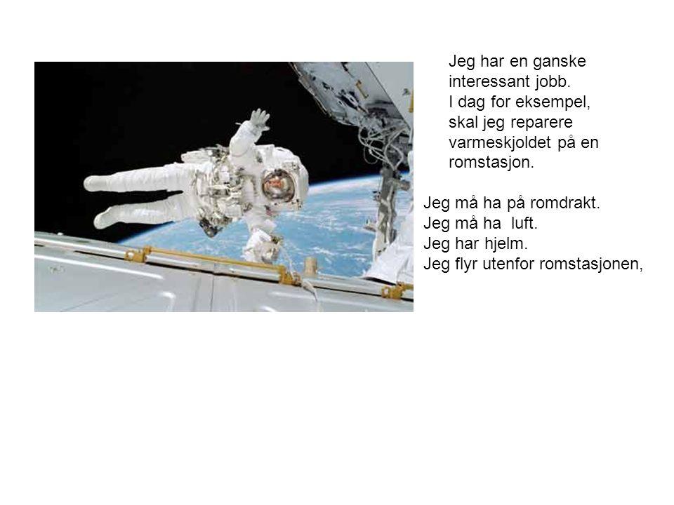Jeg ble sugd inn i en flygende tallerken.En dag drev jeg med reparasjoner på romstasjonen vår.