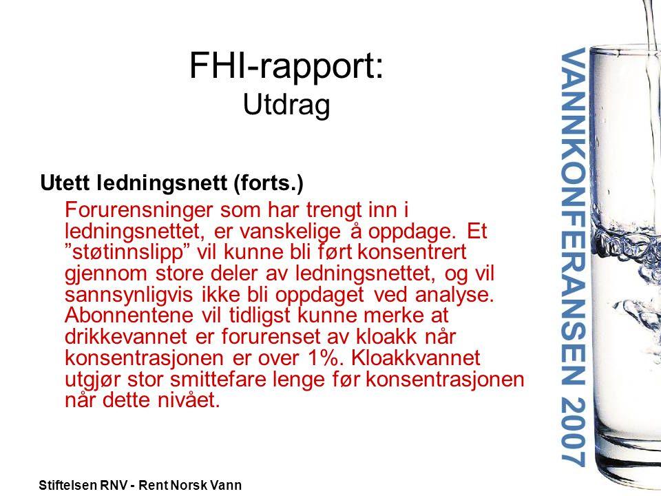 Stiftelsen RNV - Rent Norsk Vann FHI-rapport: Utdrag Utett ledningsnett (forts.) Forurensninger som har trengt inn i ledningsnettet, er vanskelige å oppdage.
