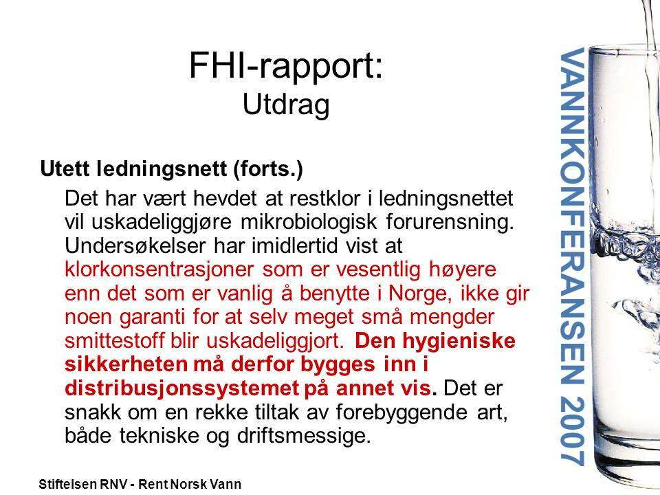 Stiftelsen RNV - Rent Norsk Vann FHI-rapport: Utdrag Utett ledningsnett (forts.) Det har vært hevdet at restklor i ledningsnettet vil uskadeliggjøre mikrobiologisk forurensning.