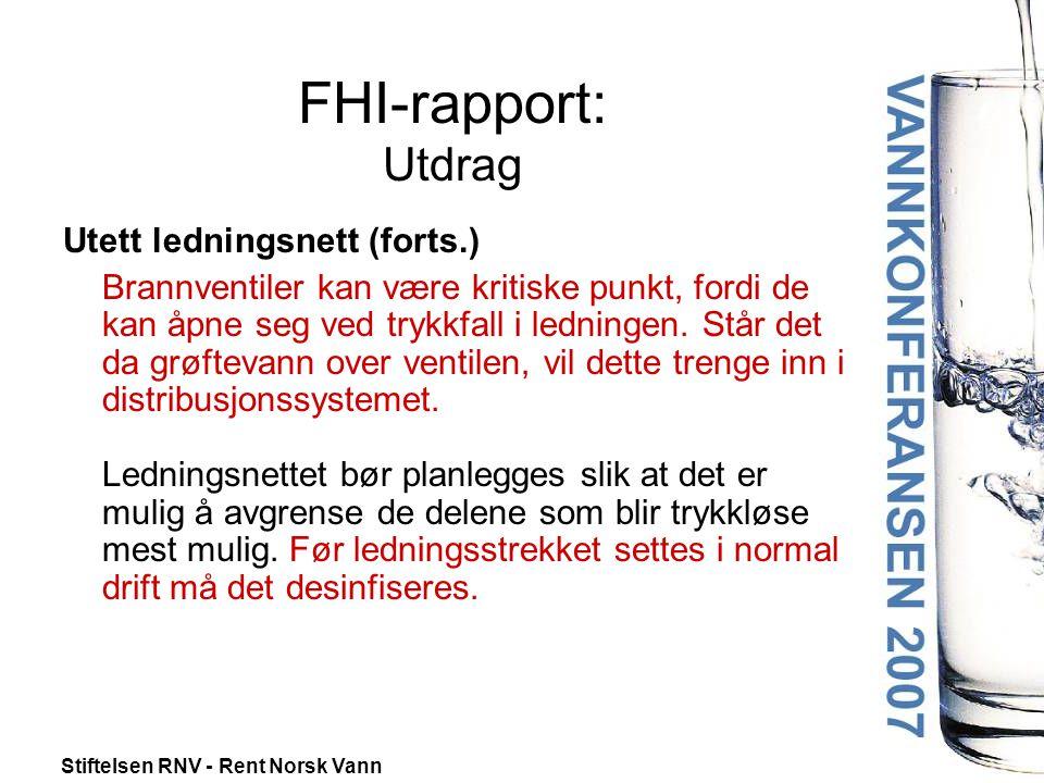 Stiftelsen RNV - Rent Norsk Vann FHI-rapport: Utdrag Utett ledningsnett (forts.) Brannventiler kan være kritiske punkt, fordi de kan åpne seg ved trykkfall i ledningen.