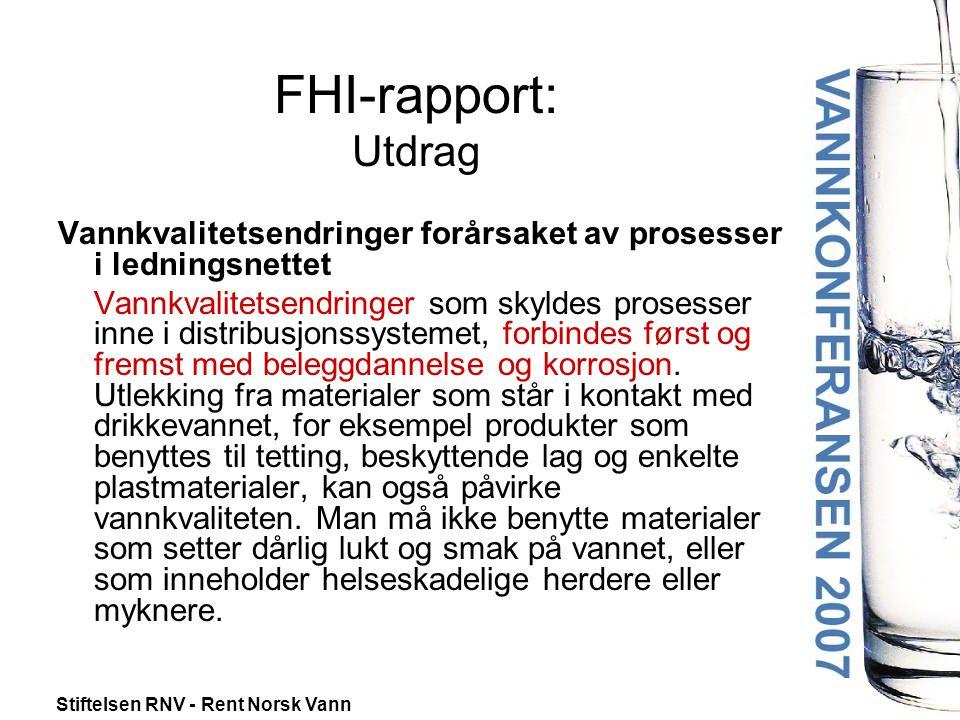 Stiftelsen RNV - Rent Norsk Vann FHI-rapport: Utdrag Vannkvalitetsendringer forårsaket av prosesser i ledningsnettet Vannkvalitetsendringer som skyldes prosesser inne i distribusjonssystemet, forbindes først og fremst med beleggdannelse og korrosjon.