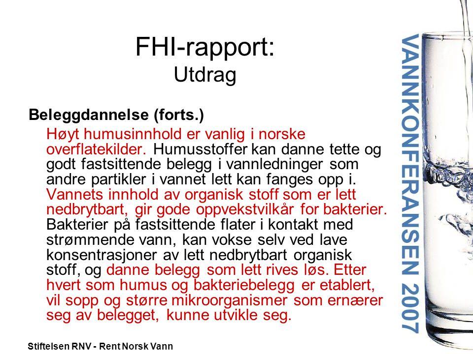Stiftelsen RNV - Rent Norsk Vann FHI-rapport: Utdrag Beleggdannelse (forts.) Høyt humusinnhold er vanlig i norske overflatekilder.