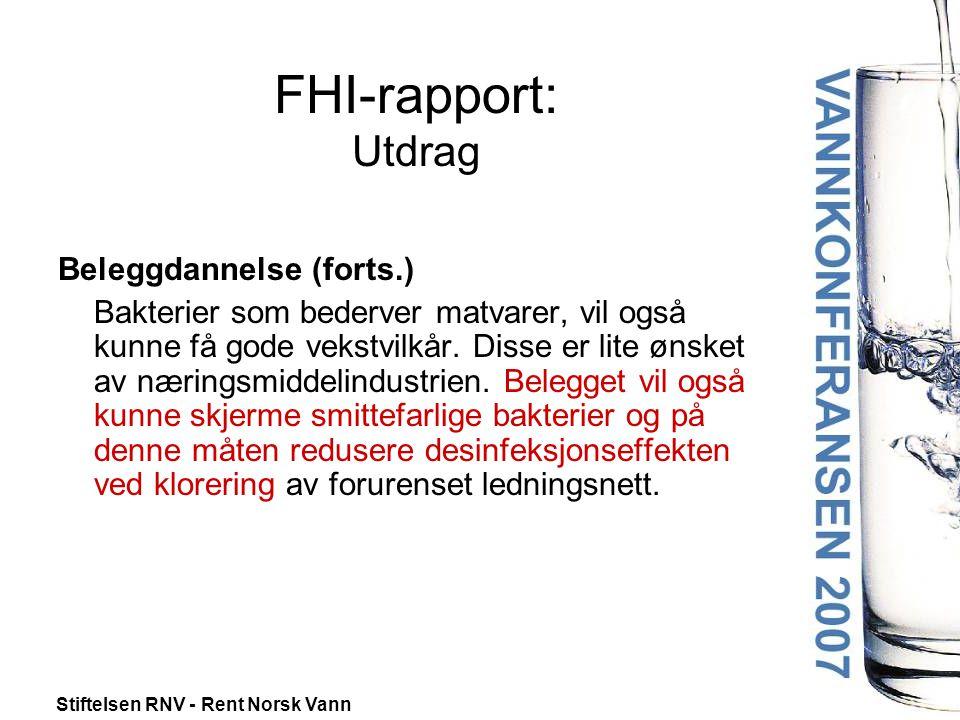 Stiftelsen RNV - Rent Norsk Vann FHI-rapport: Utdrag Beleggdannelse (forts.) Bakterier som bederver matvarer, vil også kunne få gode vekstvilkår.