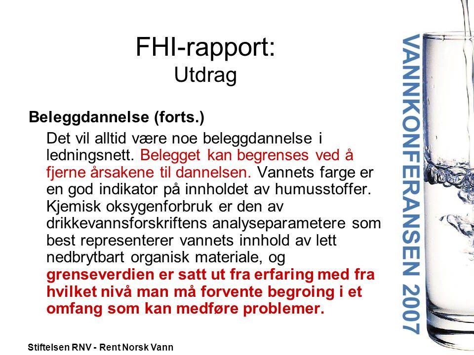 Stiftelsen RNV - Rent Norsk Vann FHI-rapport: Utdrag Beleggdannelse (forts.) Det vil alltid være noe beleggdannelse i ledningsnett.