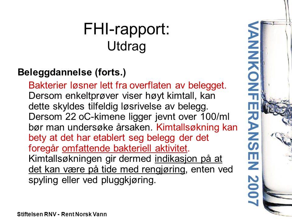 Stiftelsen RNV - Rent Norsk Vann FHI-rapport: Utdrag Beleggdannelse (forts.) Bakterier løsner lett fra overflaten av belegget.