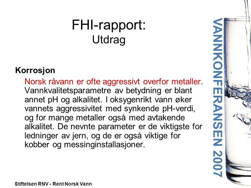Stiftelsen RNV - Rent Norsk Vann FHI-rapport: Utdrag Korrosjon Norsk råvann er ofte aggressivt overfor metaller.