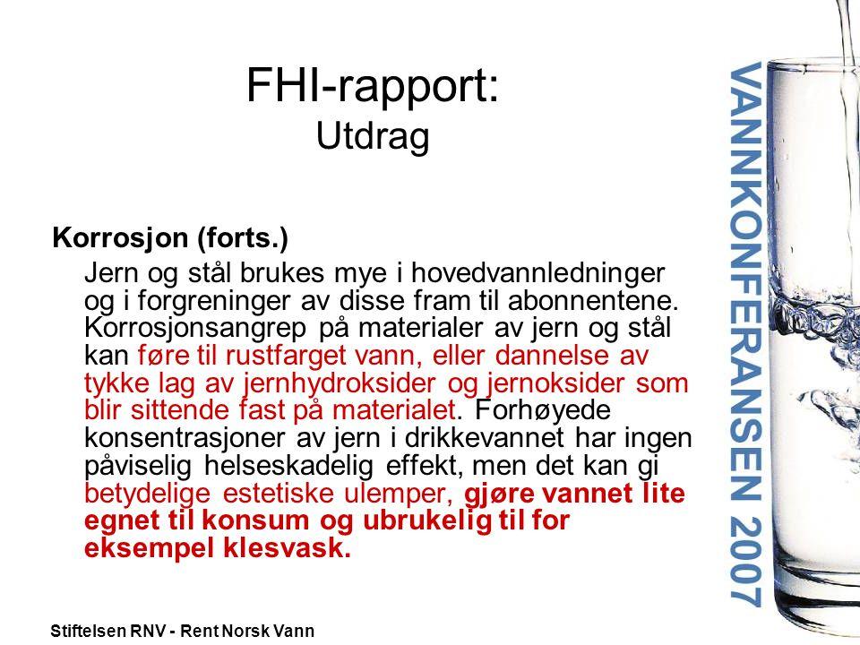 Stiftelsen RNV - Rent Norsk Vann FHI-rapport: Utdrag Korrosjon (forts.) Jern og stål brukes mye i hovedvannledninger og i forgreninger av disse fram til abonnentene.