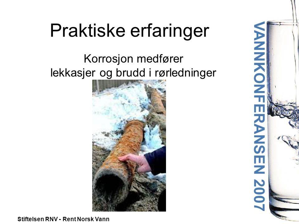 Stiftelsen RNV - Rent Norsk Vann Korrosjon medfører lekkasjer og brudd i rørledninger Praktiske erfaringer