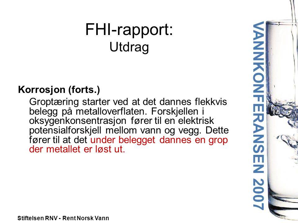 Stiftelsen RNV - Rent Norsk Vann FHI-rapport: Utdrag Korrosjon (forts.) Groptæring starter ved at det dannes flekkvis belegg på metalloverflaten.