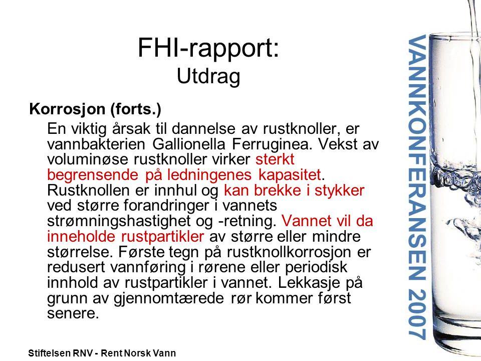 Stiftelsen RNV - Rent Norsk Vann FHI-rapport: Utdrag Korrosjon (forts.) En viktig årsak til dannelse av rustknoller, er vannbakterien Gallionella Ferruginea.