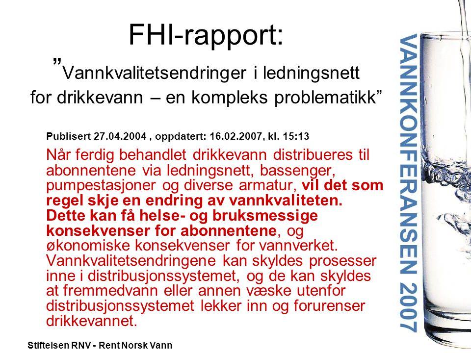 Stiftelsen RNV - Rent Norsk Vann FHI-rapport: Vannkvalitetsendringer i ledningsnett for drikkevann – en kompleks problematikk Publisert 27.04.2004, oppdatert: 16.02.2007, kl.