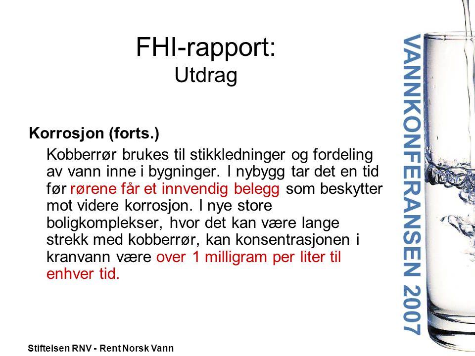 Stiftelsen RNV - Rent Norsk Vann FHI-rapport: Utdrag Korrosjon (forts.) Kobberrør brukes til stikkledninger og fordeling av vann inne i bygninger.