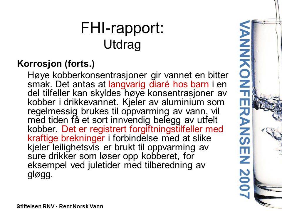 Stiftelsen RNV - Rent Norsk Vann FHI-rapport: Utdrag Korrosjon (forts.) Høye kobberkonsentrasjoner gir vannet en bitter smak.