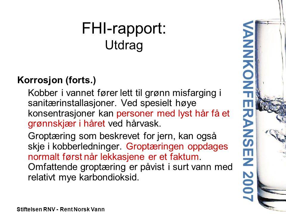 Stiftelsen RNV - Rent Norsk Vann FHI-rapport: Utdrag Korrosjon (forts.) Kobber i vannet fører lett til grønn misfarging i sanitærinstallasjoner.
