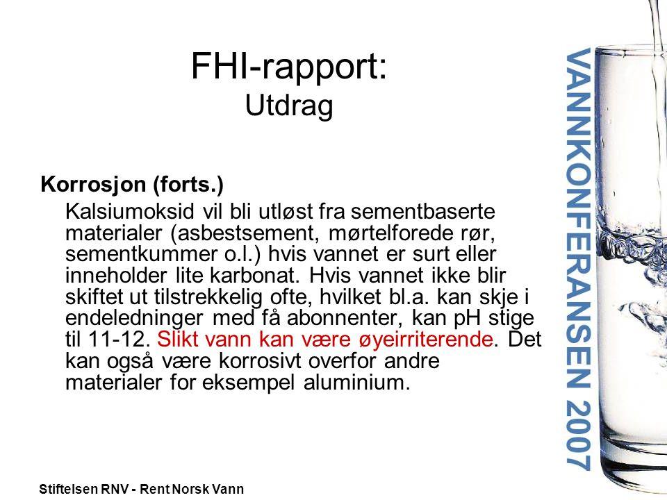 Stiftelsen RNV - Rent Norsk Vann FHI-rapport: Utdrag Korrosjon (forts.) Kalsiumoksid vil bli utløst fra sementbaserte materialer (asbestsement, mørtelforede rør, sementkummer o.l.) hvis vannet er surt eller inneholder lite karbonat.