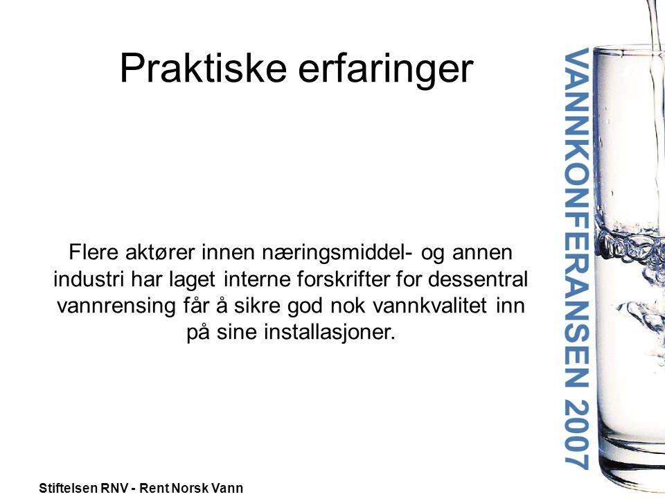 Stiftelsen RNV - Rent Norsk Vann Praktiske erfaringer Flere aktører innen næringsmiddel- og annen industri har laget interne forskrifter for dessentral vannrensing får å sikre god nok vannkvalitet inn på sine installasjoner.