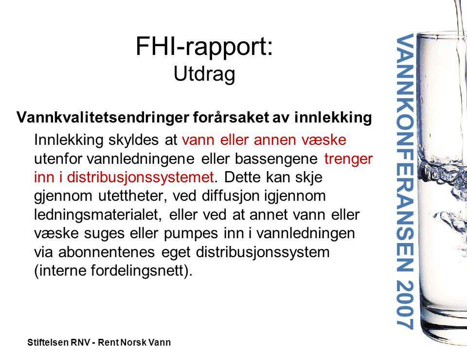 Stiftelsen RNV - Rent Norsk Vann FHI-rapport: Utdrag Vannkvalitetsendringer forårsaket av innlekking Innlekking skyldes at vann eller annen væske utenfor vannledningene eller bassengene trenger inn i distribusjonssystemet.