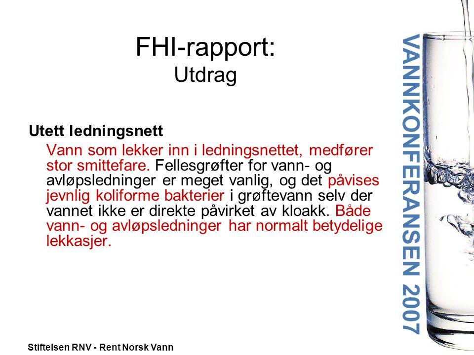 Stiftelsen RNV - Rent Norsk Vann FHI-rapport: Utdrag Utett ledningsnett Vann som lekker inn i ledningsnettet, medfører stor smittefare.