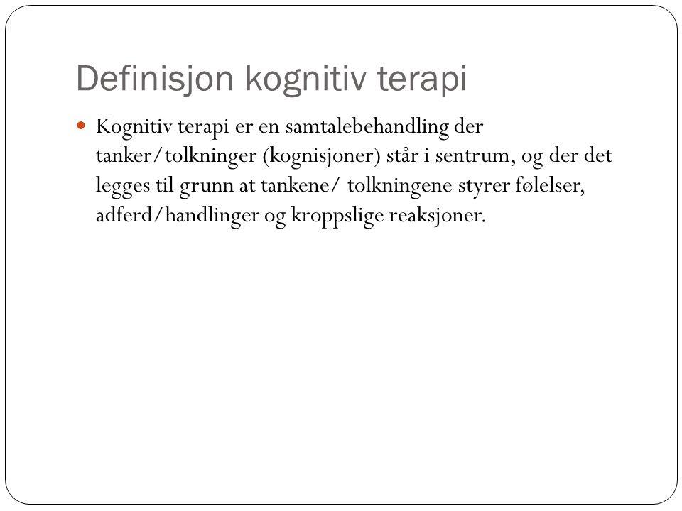 Definisjon kognitiv terapi  Kognitiv terapi er en samtalebehandling der tanker/tolkninger (kognisjoner) står i sentrum, og der det legges til grunn a