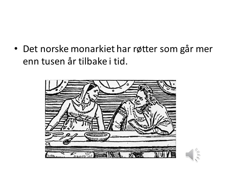 • Det norske monarkiet har røtter som går mer enn tusen år tilbake i tid.