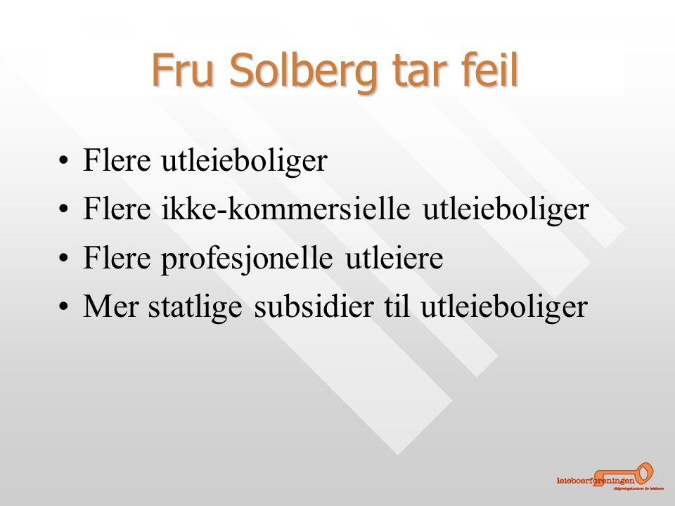 Konklusjon og utfordringer: • •Flere utleieboliger • •Flere ikke-kommersielle utleieboliger • •Flere profesjonelle utleiere • •Mer statlige subsidier til utleieboliger Fru Solberg tar feil