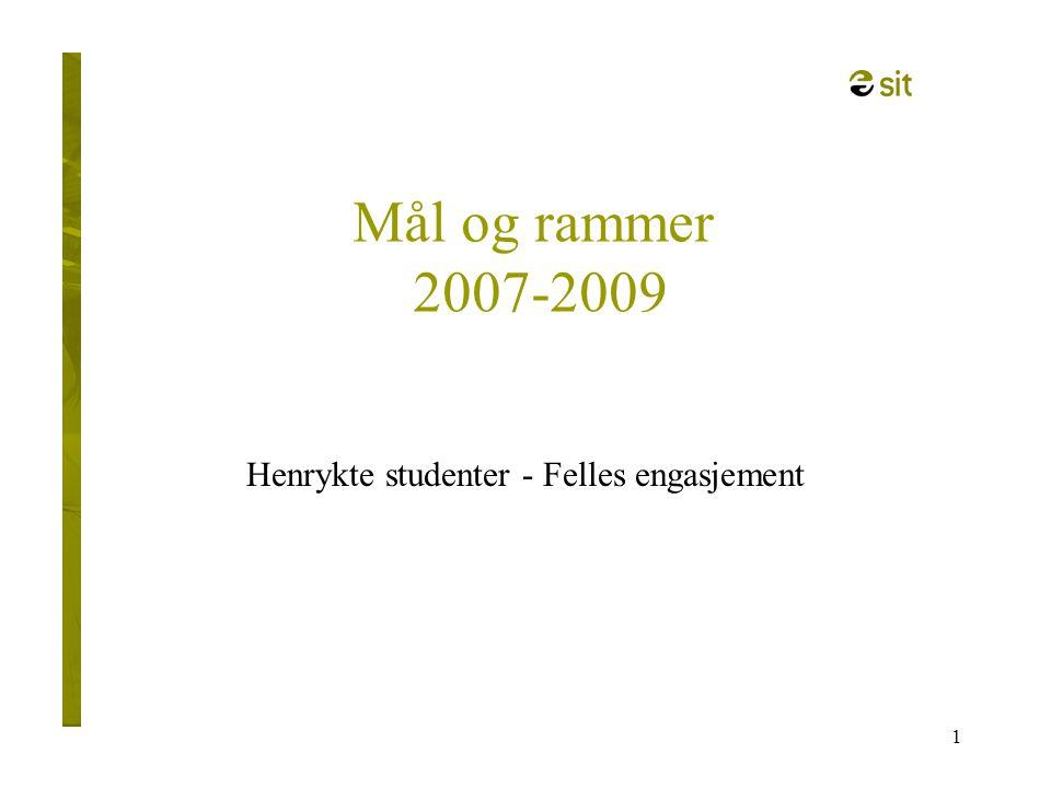 1 Mål og rammer 2007-2009 Henrykte studenter - Felles engasjement