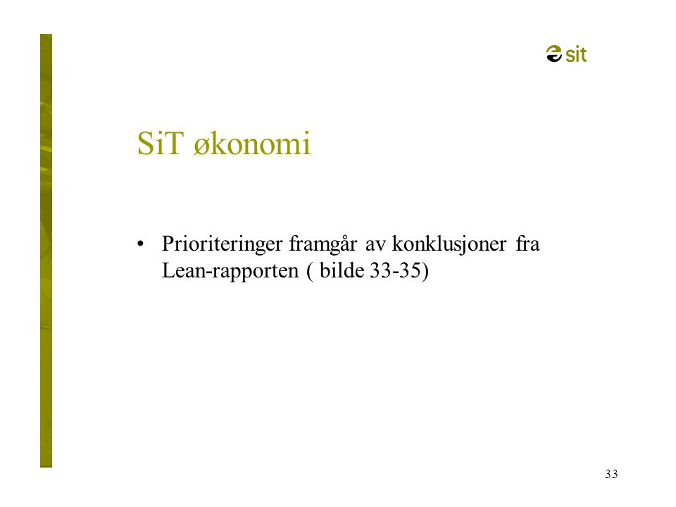 33 SiT økonomi •Prioriteringer framgår av konklusjoner fra Lean-rapporten ( bilde 33-35)